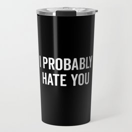 Hate You Funny Quote Travel Mug