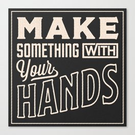 MAKE SOMETHING WITH YOUR HANDS Canvas Print