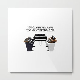 You Can Never Have Enough Keyboards Metal Print