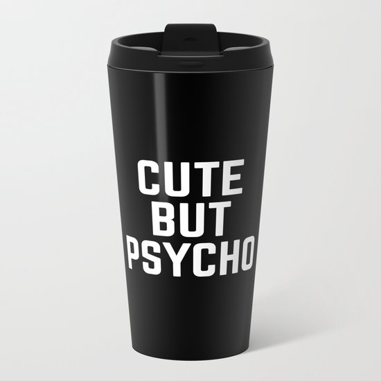 Cute But Psycho Funny Quote Metal Travel Mug
