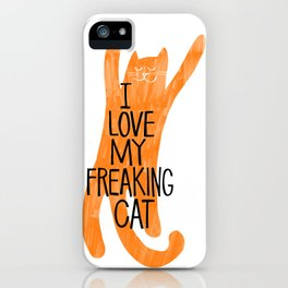 I love my freaking cat - orange iPhone Case