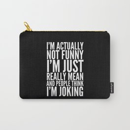 I'M ACTUALLY NOT FUNNY I'M JUST REALLY MEAN AND PEOPLE THINK I'M JOKING (Black & White) Carry-All Pouch