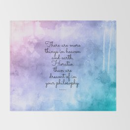 There are more things in heaven and earth, Horatio, than are dreamt of in your philosophy. Throw Blanket