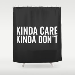 Kinda Care Funny Quote Shower Curtain