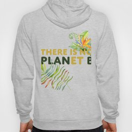 There is no Planet B design Hoody