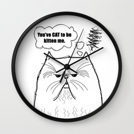 Moody kitty (B&W) You've CAT to be kitten me. Wall Clock