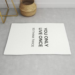 YOU ONLY LIVE ONCE SO THINK TWICE Rug