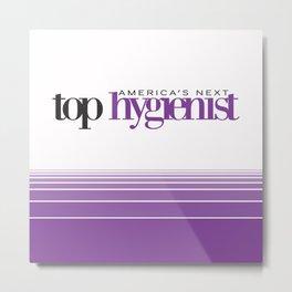 America's Next Top Hygienist Metal Print