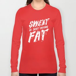 Sweat is just crying fat Long Sleeve T-shirt