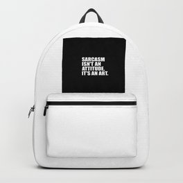 sarcasm isn't an attitude funny quote Backpack