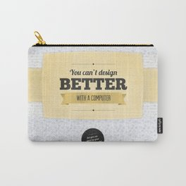 You can't design better with a computer Carry-All Pouch