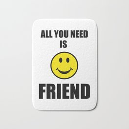 All you need is friend Bath Mat