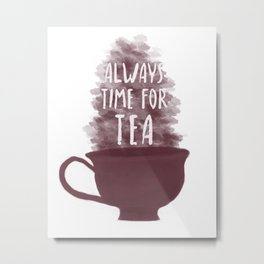 Always Time For Tea Metal Print