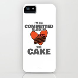 Love to Eat Cake I'm In a Committed Relationship With Cake Gift iPhone Case