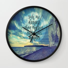 Take Me Deeper than My Feet Could Ever Wander Wall Clock