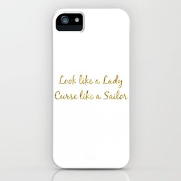 Look like a Lady, Curse like a Sailor iPhone Case