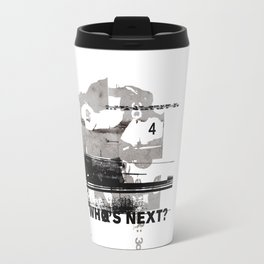 Who's Next? Travel Mug