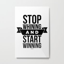Stop whining an start winning Metal Print