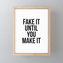 Fake it until you make it Framed Mini Art Print