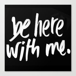 be here with me Canvas Print