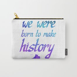 Born To Make History Carry-All Pouch