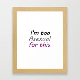 I'm Too Asexual For This - large white bg Framed Art Print
