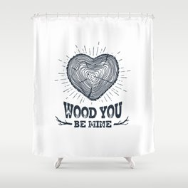 Wood You Be Mine Shower Curtain