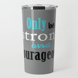 Only be Strong and Courageous Travel Mug