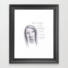 Now You're Just Some Body Framed Art Print
