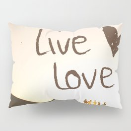 Live Love Pillow Sham