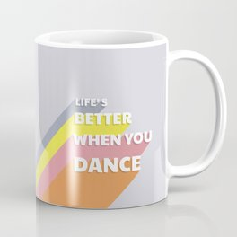 LIFE'S BETTER WHEN YOU DANCE - typography Coffee Mug