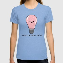 i have the best IDEAS T-shirt