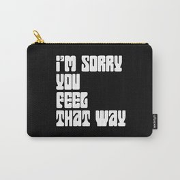 I'm Sorry You Feel That Way Carry-All Pouch