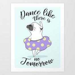 Dance like there is no tomorrow! Art Print