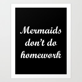 Mermaids Don't Do Homework -   Black Case   Art Print