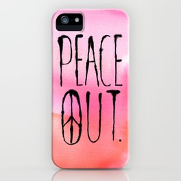 Peace Out. iPhone Case