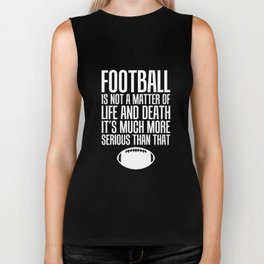 Football Life and Death Much More Serious Than That T-Shirt Biker Tank