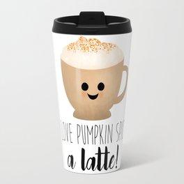 I Love Pumpkin Spice A Latte! Travel Mug