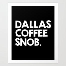 Dallas Coffee Snob Art Print