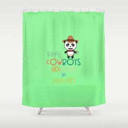 Real Cowboys are born in January T-Shirt Dbd0f Shower Curtain