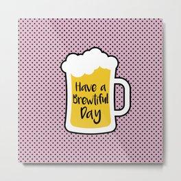 Beer- Brewtiful Day Metal Print
