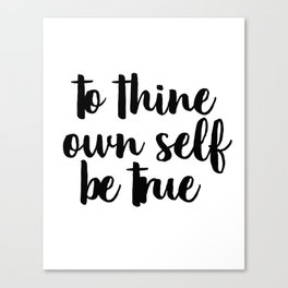 To Thine Own Self Be True, Black and White, Motivational Quote, Inspirational Quote, Typography Art Canvas Print