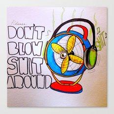 Don't blow sh*t around Canvas Print