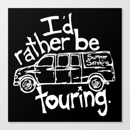 I'd rather be touring. Canvas Print