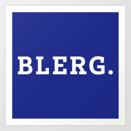Blerg. Art Print