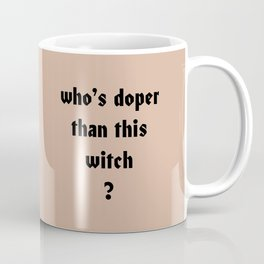 who's doper than this witch Coffee Mug