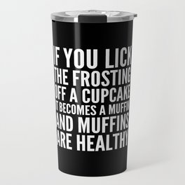 If You Lick The Frosting Off a Cupcake (Black) Travel Mug