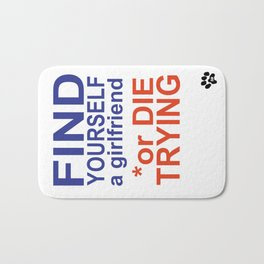 find yourself a girlfriend or die trying Bath Mat
