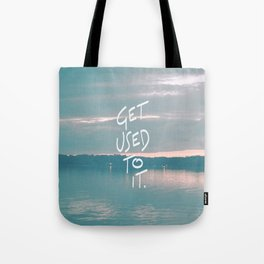 Get used to it. #2 Tote Bag