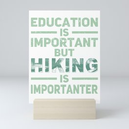 Education Is Important But Hiking Is Importanter gr Mini Art Print